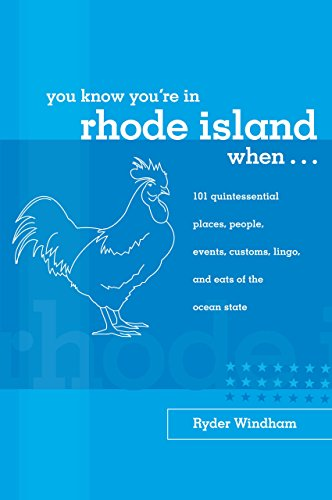 You Know You're in Rhode Island When...: 101 Quintessential Places, People, Events, Customs, Lingo, and Eats of the Ocean State (You Know You're In Series)