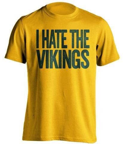 I Hate The Vikings - Haters Gonna Hate Shirt - Green and Gold Versions - Text Design - Gold - Medium