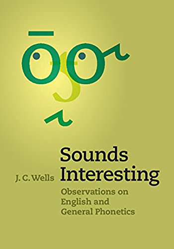 Sounds Interesting: Observations on English and General Phonetics (English Edition)