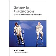 Jouer la traduction: Théâtre et hétérolinguisme au Canada francophone