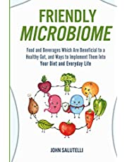 FRIENDLY MICROBIOME: Food and Beverages Which Are Beneficial to a Healthy Gut, and Ways to Implement Them Into Your Diet and Everyday Life