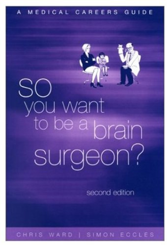 So You Want to be a Brain Surgeon? A Medical Careers Guide