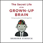The Secret Life of the Grown-Up Brain: The Surprising Talents of the Middle-Aged Mind | Barbara Strauch