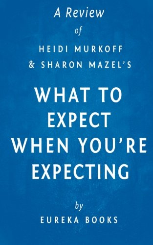 A Review of Heidi Murkoff and Sharon Mazel's What to Expect When You're Expecting