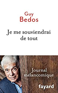 Je me souviendrai de tout : Journal mélancomique par Guy Bedos