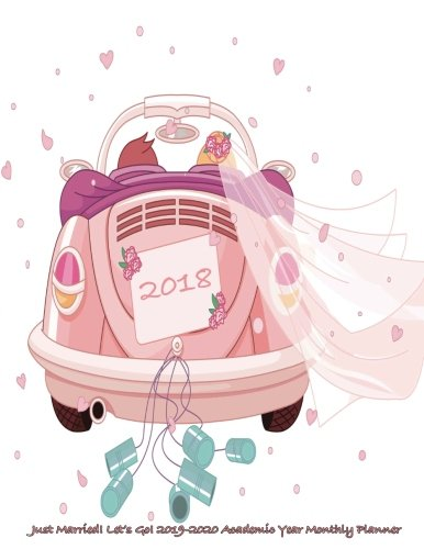 Just Married! Let's Go! 2017-2018 Academic Year Monthly Planner: July 2017 To December 2018 Large 8.5x11 Calendar Organizer with Motivational Quotes (2018 Cute Planners) (Volume 91)