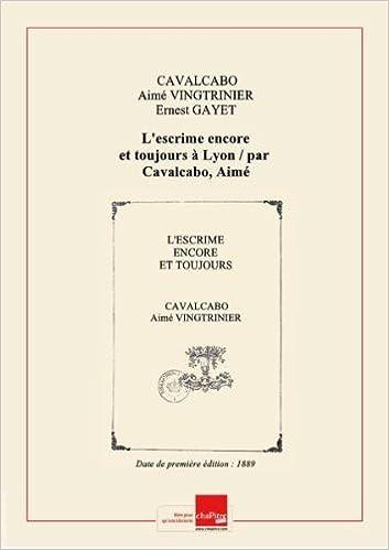 Ebook for Nokia 2690 téléchargement gratuit L'escrime encore et toujours à Lyon / par Cavalcabo, Aimé Vingtrinier, Ernest Gayet [Edition de 1889] PDF RTF B00JY2K3QQ