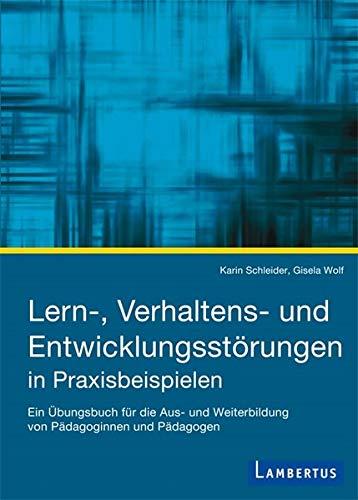 Lern-, Verhaltens- und Entwicklungsstörungen in Praxisbeispielen: Ein Übungsbuch für die Aus- und Weiterbildung von Pädagoginnen und Pädagogen Studienbuch Soziale Arbeit
