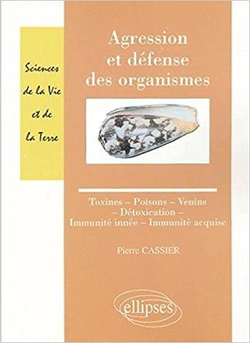 Livre Agression et défense des organismes : Toxines-Poisons-Venins-Détoxication-Immunité innée-Immunité acquise epub pdf