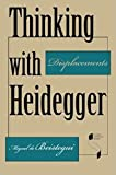 img - for Thinking with Heidegger: Displacements (Studies in Continental Thought) book / textbook / text book