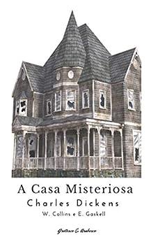 A Casa Misteriosa por [Dickens, Charles, Collins, Wilkie, Gaskell, Elizabeth]