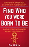 img - for Find Who You Were Born To Be: Improve Your Temperament, Discover Your True Personality Build An Attractive Character, Enhance Your Likeability book / textbook / text book