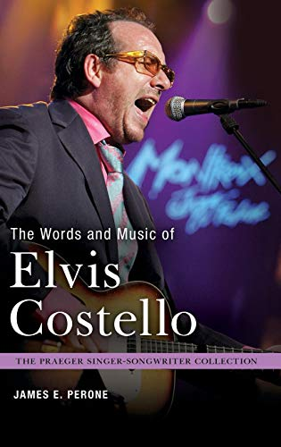 (The Words and Music of Elvis Costello (The Praeger Singer-Songwriter Collection))