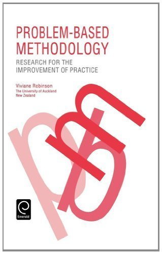 Problem-Based Methodology: Research for the Improvement of Practice by Viviane Robinson (1993-03-01)