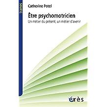 Etre psychomotricien: Un métier du présent, un métier d'avenir (Trames) (French Edition)