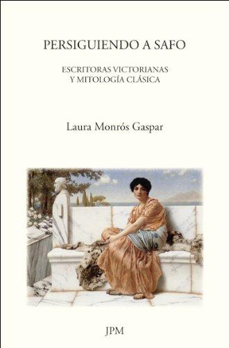 Persiguiendo a Safo: Escritoras victorianas y mitologia clasica (Spanish Edition) [Laura Monros-Gaspar] (Tapa Blanda)