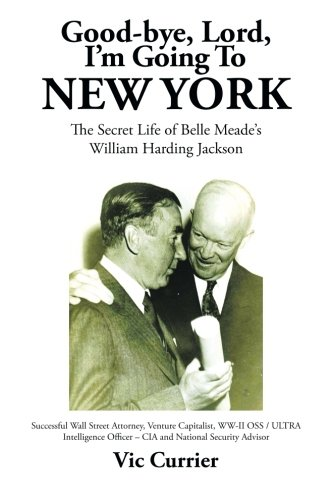 Good-bye, Lord, I'm Going To New York: The Secret Life of Belle Meade's William Harding Jackson