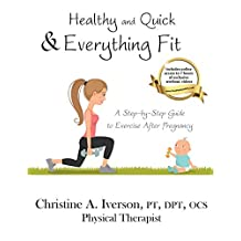 Healthy and Quick and Everything Fit: A Step-by-Step Guide to Exercise After Pregnancy