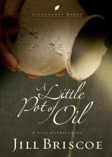 A Little Pot of Oil: A Life Overflowing (LifeChange Books) (Examples Of The Gifts Of The Holy Spirit)