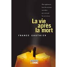 La vie après la mort: Des expériences hors du commun racontées par ceux qui les ont vécues (French Edition)