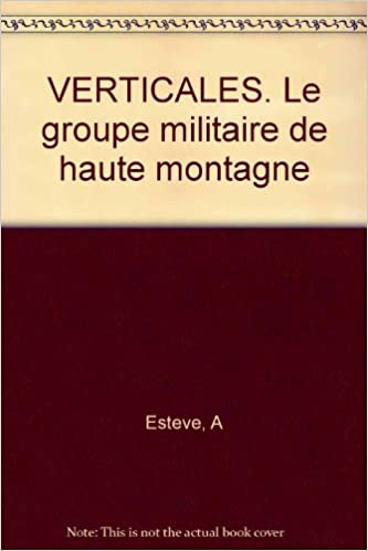 Lire VERTICALES. Le groupe militaire de haute montagne pdf
