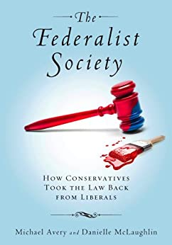 The Federalist Society: How Conservatives Took the Law Back from Liberals by [Avery, Michael, McLaughlin, Danielle]