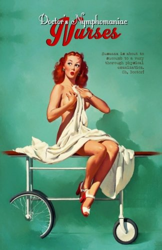 Doctor's Nymphomaniac Nurses: The Erotic Examinations of Susanna by CreateSpace Independent Publishing Platform