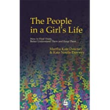 The People in a Girl's Life: How to Find Them, Better Understand Them and Keep Them (Dear Daughter)