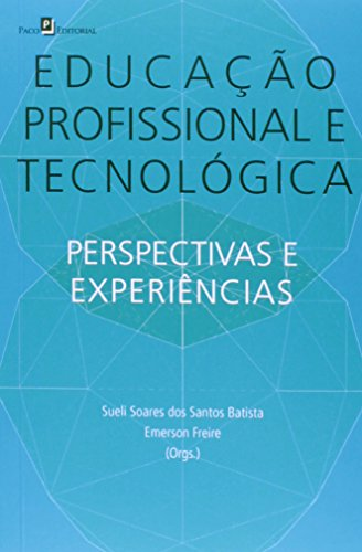 Educação Profissional e Tecnológica. Perspectivas e Experiências