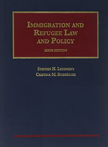 Immigration and Refugee Law and Policy (University Casebook Series)