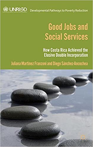 Good Jobs and Social Services: How Costa Rica achieved the elusive double incorporation (Developmental Pathways to Poverty Reduction)