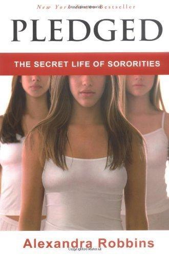 Pledged: The Secret Life of Sororities by Alexandra Robbins (2004-04-07)