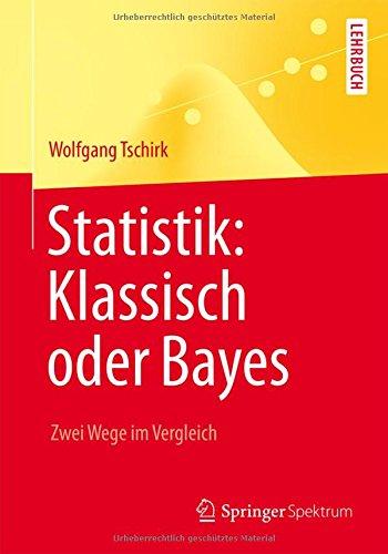 Statistik: Klassisch oder Bayes: Zwei Wege im Vergleich (Springer-Lehrbuch) (German Edition)