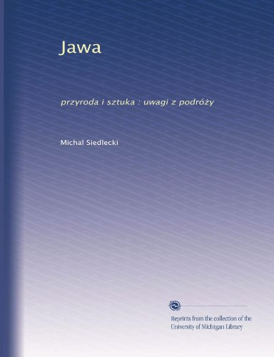 Jawa: przyroda i sztuka : uwagi z podró?y (Polish Edition)