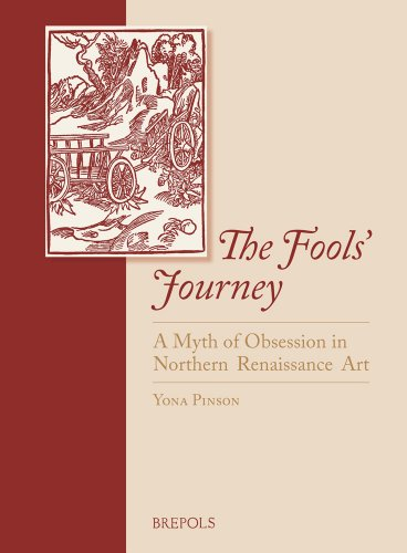 The Fools' Journey: A Myth of Obsession in Northern Renaissance Art