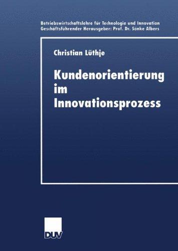 Kundenorientierung im Innovationsprozess: Eine Untersuchung Der Kunden-Hersteller-Interaktion In Konsumgütermärkten (Betriebswirtschaftslehre Für Technologie Und Innovation) (German Edition)