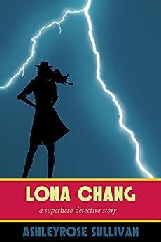 Lona Chang: A Superhero Detective Story by [Sullivan, AshleyRose]