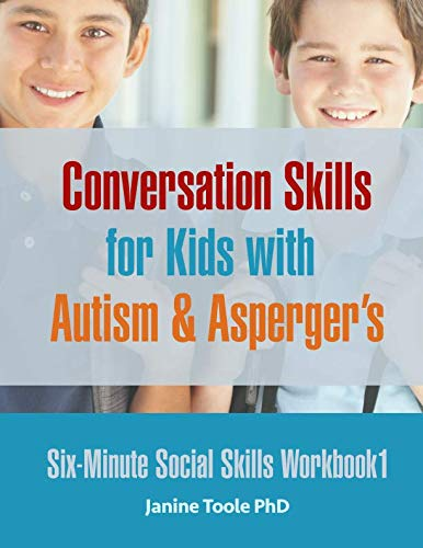 Six Minute Social Skills Workbook 1: Conversation Skills for Kids with Autism & Asperger's (Volume 1) (Teaching Social Skills To Kids With Aspergers)
