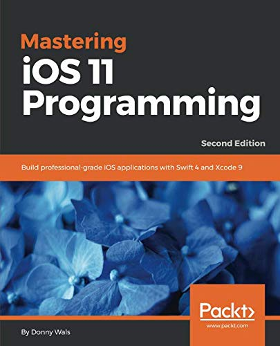Mastering iOS 11 Programming: Build professiona...