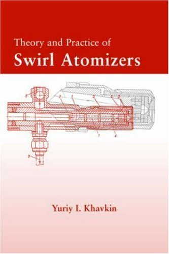 Download Theory and Practice of Swirl Atomizers (Combustion: An International Series) by Yuriy I Khavkin (2003-10-28) PDF