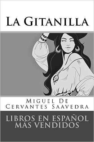 Libros en español más vendidos: La Gitanilla (Spanish Edition): Miguel De Cervantes Saavedra: 9781985645172: Amazon.com: Books