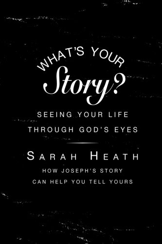 What's Your Story?: Seeing Your Life Through Gods Eyes