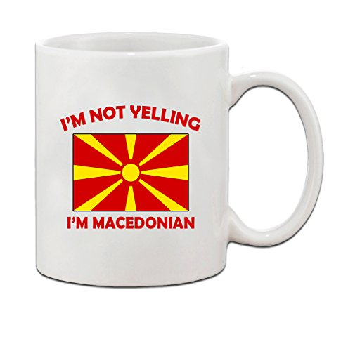 I'M Not Yelling, I Am Macedonian Macedonia Macedonians Coffee Tea Mug Cup - Holiday Christmas Hanukkah Gift for Men & Women