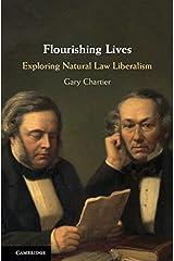 Flourishing Lives: Exploring Natural Law Liberalism Kindle Edition