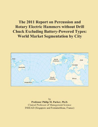 The 2011 Report on Percussion and Rotary Electric Hammers without Drill Chuck Excluding Battery-Powered Types: World Market Segmentation by City ()