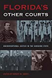 Florida's Other Courts: Unconventional Justice in the Sunshine State (Florida Government and Politics)