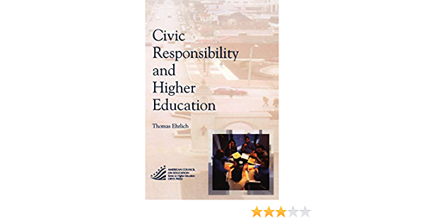 Civic Responsibility And Higher Education The Ace Series On Higher Education Ehrlich Thomas 9781573565639 Amazon Com Books