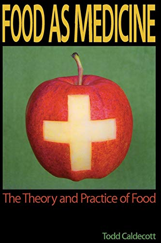 Food as Medicine: The Theory and Practice of Food