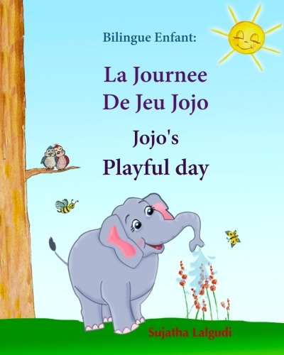 Bilingue Enfant: La Journee De Jeu Jojo. Jojo's Playful Day: Livre d'images pour les enfants (Edition bilingue français-anglais),Livre bilingues ... (Volume 1) (English and French Edition)