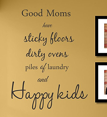 Good moms have sticky floors dirty ovens piles of laundry and happy kids Vinyl Wall Decals Quotes Sayings Words Art Decor Lettering Vinyl Wall Art Inspirational Uplifting